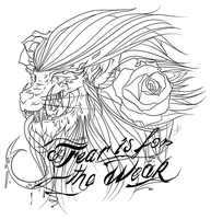 FEAR IS FOR THE WEAK by loulaLETHAL