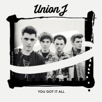 You Got It All - Union J (Single) by ThingsWithSwaag