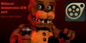 Withered Animatronic Download SFM Pack! by CoolioArt