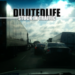 DilutedLife - Stuck In Traffic by DilutedLife