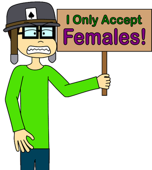 I Only Accept Females! by Angry-Signs