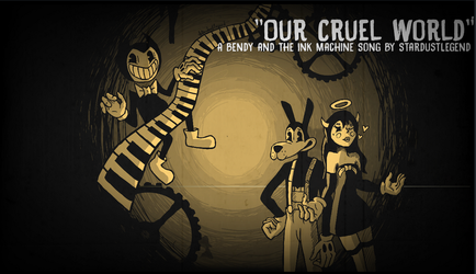 'Our Cruel World' - Bendy and the Ink Machine Song by Stardust-Legend