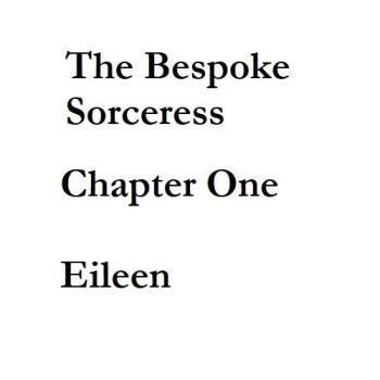 The Bespoke Sorceress - Chapter One - Eileen by SloaneIvy