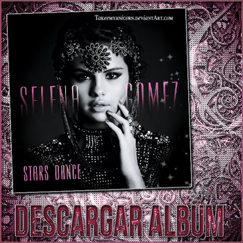 Stars Dance -Selena Gomez {DESCARGAR ALBUM} by Takeemyunicorn