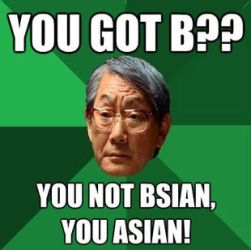 High Expectations Asian Father Bsian meme. by LPawesome