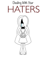 Dealing With Your HATERS by ArtisticDreams20
