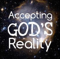 Accepting God's Reality by 1234RoseSmith