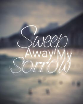 Sweep Away My Sorrow - Poster by dmaabsta