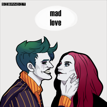 Mad love by sibandit