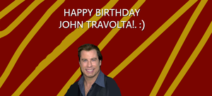 Happy Birthday John Travolta! by Nolan2001