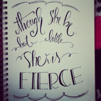Though She Be But Little... Hand Lettering by KarenNicole97