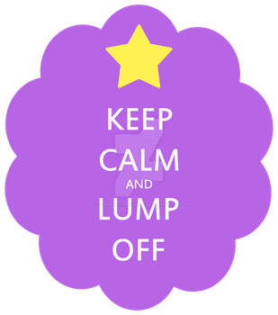 Keep Calm and Lump Off by optimisticxpessimist