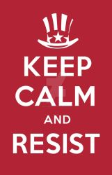 Keep Calm and Resist - Keep Calm and Carry On by LeftoverPrints