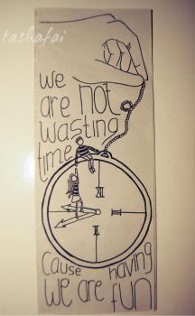 we're not wasting time, cause we're having fun by tashafai