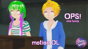 [MMD x VINE] OPS!! (motionDL!) by DollyMolly323