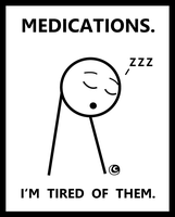 Medications. I'm Tired of Them. by hotcheeto89