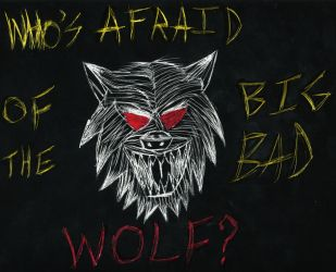 Who's Afraid of the Big Bad Wolf? by teambrownie1