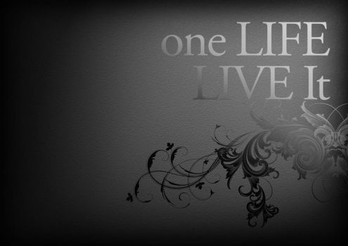 one life - live it.... by floesse