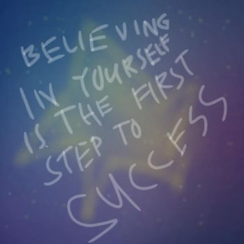 Believing In Yourself Is The First Step To Success by laasuzie