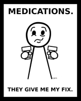Medications. They Give Me My Fix. by hotcheeto89