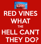 Red Vines: What The Hell Can't They Do? by Jedi-Solo