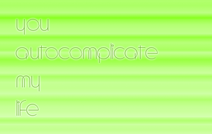 You Autocomplicate My Life by nive2000