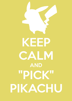 Keep Calm and Pick Pikachu by SlamTackle