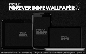 Forever Dope Wallpaper by kgill77
