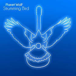 Planet WolF - Strumming Bird by TheRoflCoptR
