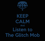 Keep-calm-and-listen-to-the-glitch-mob-2 by Bellis-Wingclaw