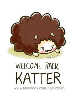 Welcome Back, Katter by KazFoxsen