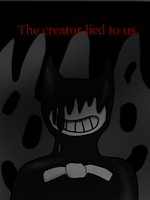 The creator lied to us by RichardtheDarkBoy29