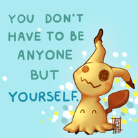 You don't have to be anyone but yourself! by KumaMask