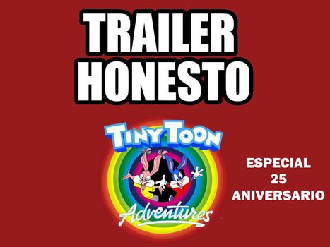 Trailer Honesto: Tiny Toon Adventures by Chistoso-TheJoke