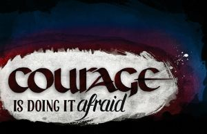 Courage is Doing It Afraid by fat-girl-dani