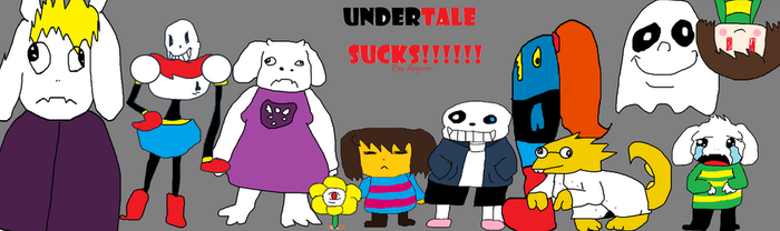 Undertale Sucks!!!! by Anjerin