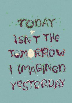 Today isn't the tomorrow i imagined yesterday by skitchman