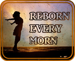 Reborn Every Morn by 8thThoughtExperience