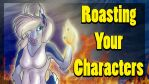 Roasting your Characters (Video Link) by Spirit--Productions