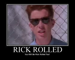 You just got Rick Rolled by smawzyuw2