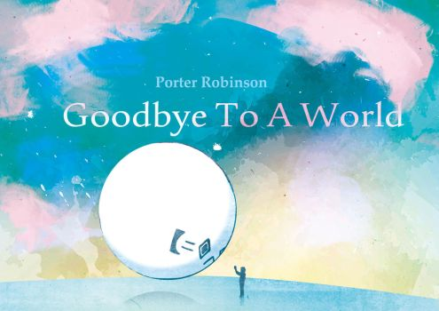 Porter Robinson - Goodbye To A World by handred800