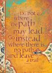 Do not Go where the Path May Lead...