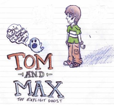 Tom and Max:The explicit Ghost by Insanemac