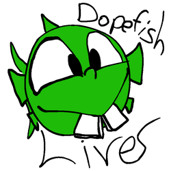 Dopefish (unfortunatly) Lives by GoblinalMagpie
