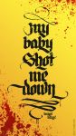 My Baby Shot Me Down by noistromo