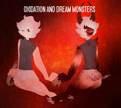 oxidation and dream monsters by broadcast-illusion