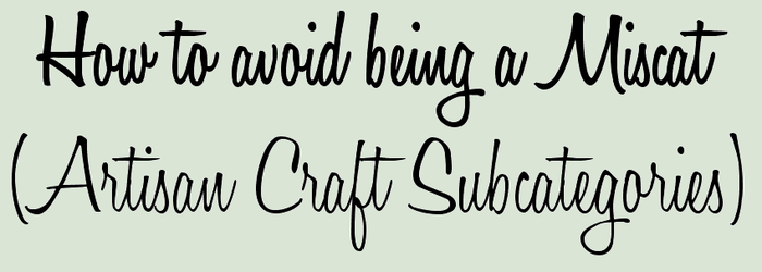 How to avoid being a Miscat: Artisan Subcategories by pinkythepink