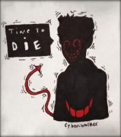 time to die.  by cyber-walker