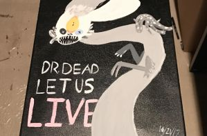 DR DEAD, LET US LIVE (painting) by BanjoSoul