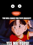 You will dance for Popo Maggot! by KaijuBoy455